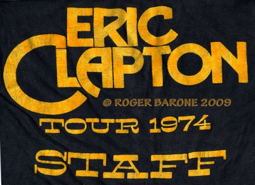 "Tour T-shirts were often given to us by the road crew. Typically these were special shirts created for the  ""roadies"" and tour staff. Some were distributed by the band, while others displayed the sound and lighting companies' brand. This Eric Clapton shirt was given to me in 1974 by the SHOWCO SOUND AND LIGHTING company, out of Texas. Showco, who also handled McCartney's tour, was one one of the most popular tour equipment companies. Pennsylvania's Claire  Brothers was also popular and used by the Rolling Stones for the 1975 tour. © ROGER BARONE 2009"